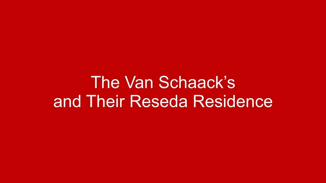 The Van Schaacks and Their Reseda Residence